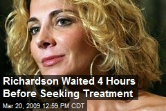 Richardson Waited 4 Hours Before Seeking Treatment
