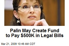 Palin May Create Fund to Pay $500K in Legal Bills