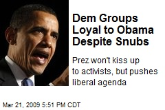 Dem Groups Loyal to Obama Despite Snubs
