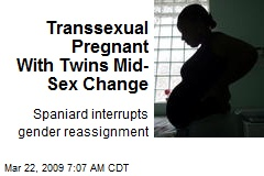 Transsexual Pregnant With Twins Mid-Sex Change