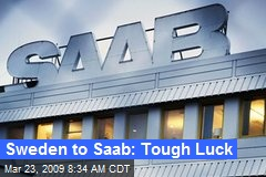Sweden to Saab: Tough Luck