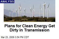 Plans for Clean Energy Get Dirty in Transmission