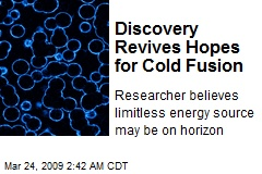 Discovery Revives Hopes for Cold Fusion