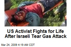 US Activist Fights for Life After Israeli Tear Gas Attack