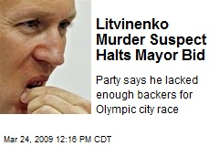 Litvinenko Murder Suspect Halts Mayor Bid
