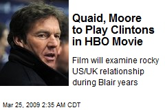 Quaid, Moore to Play Clintons in HBO Movie