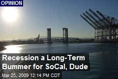 Recession a Long-Term Bummer for SoCal, Dude