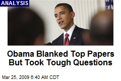 Obama Blanked Top Papers But Took Tough Questions