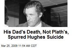 His Dad's Death, Not Plath's, Spurred Hughes Suicide