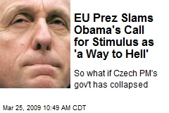 EU Prez Slams Obama's Call for Stimulus as 'a Way to Hell'