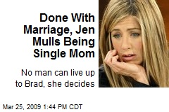 Done With Marriage, Jen Mulls Being Single Mom