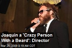 Joaquin a 'Crazy Person With a Beard': Director