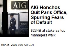 AIG Honchos Quit Paris Office, Spurring Fears of Default