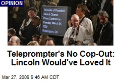 Teleprompter's No Cop-Out: Lincoln Would've Loved It