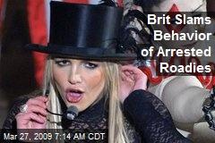 Brit Slams Behavior of Arrested Roadies