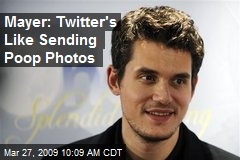 Mayer: Twitter's Like Sending Poop Photos