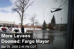 More Levees Doomed: Fargo Mayor