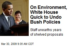 On Environment, White House Quick to Undo Bush Policies