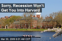Sorry, Recession Won't Get You Into Harvard