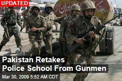 Pakistan Retakes Police School From Gunmen