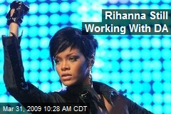 Rihanna Still Working With DA