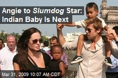 Angie to Slumdog Star: Indian Baby Is Next