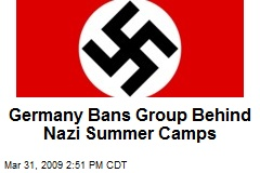 Germany Bans Group Behind Nazi Summer Camps