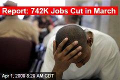 Report: 742K Jobs Cut in March