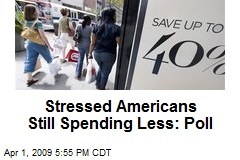 Stressed Americans Still Spending Less: Poll