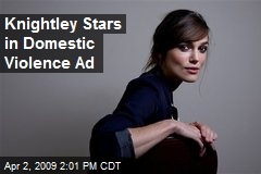 Knightley Stars in Domestic Violence Ad