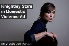 Knightley Stars in Domestic Violence Ad