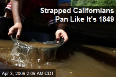Strapped Californians Pan Like It's 1849