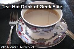 Tea: Hot Drink of Geek Elite