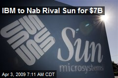 IBM to Nab Rival Sun for $7B