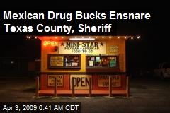 Mexican Drug Bucks Ensnare Texas County, Sheriff