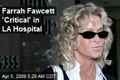 Farrah Fawcett 'Critical' in LA Hospital