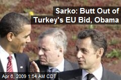 Sarko: Butt Out of Turkey's EU Bid, Obama