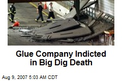 Glue Company Indicted in Big Dig Death