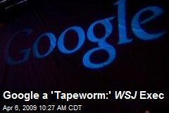 Google a 'Tapeworm:' WSJ Exec