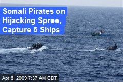 Somali Pirates on Hijacking Spree, Capture 5 Ships