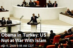 Obama in Turkey: US Not at War With Islam