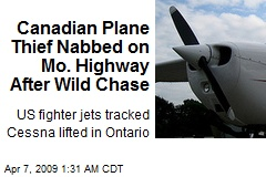 Canadian Plane Thief Nabbed on Mo. Highway After Wild Chase