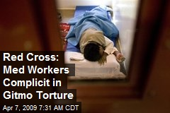 Red Cross: Med Workers Complicit in Gitmo Torture