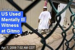 US Used Mentally Ill Witness at Gitmo