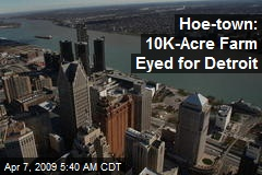 Hoe-town: 10K-Acre Farm Eyed for Detroit