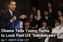 Obama Tells Young Turks to Look Past US 'Stereotypes'