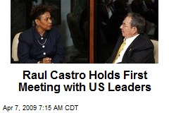 Raul Castro Holds First Meeting with US Leaders