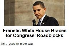 Frenetic White House Braces for Congress' Roadblocks