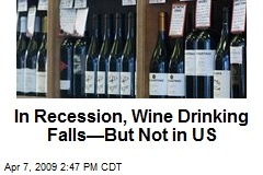In Recession, Wine Drinking Falls—But Not in US