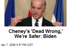 Cheney's 'Dead Wrong,' We're Safer: Biden